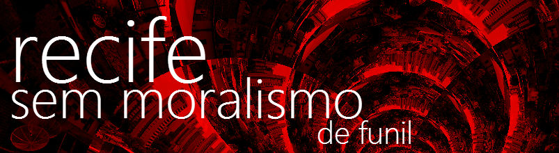RECIFE SEM MORALISMO!!!